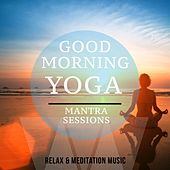 Good Morning Yoga - Mantra Sessions, Vol. 1 (Relax & Meditation Music) by Various Artists