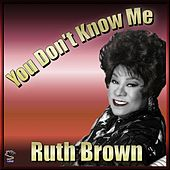 Play & Download You Don't Know Me - Ruth Brown by Ruth Brown | Napster
