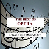 The Best of Opera - Mozart, Beethoven, Bizet by Various Artists