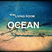 Play & Download Ocean by Living Room | Napster