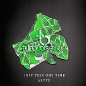Play & Download Just This One Time by Arttu | Napster