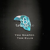 You Shaped by Tom Ellis