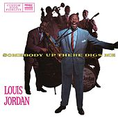 Somebody Up There Digs Me by Louis Jordan