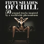 Play & Download Fifty Shades of Chill (50 Sensual Tracks Inspired by a Worldwide Phenomenon) by Various Artists | Napster