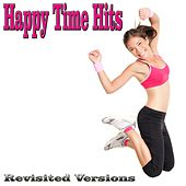 Play & Download Happy Time Hits (Revisited Versions) by Various Artists | Napster