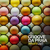 What's Up? by Groove Da Praia