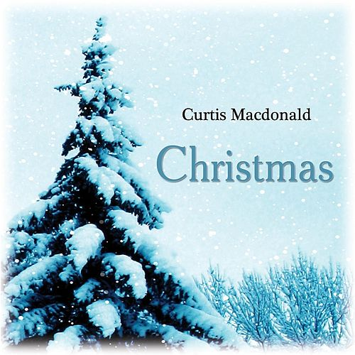 Play & Download Christmas by Curtis MacDonald | Napster