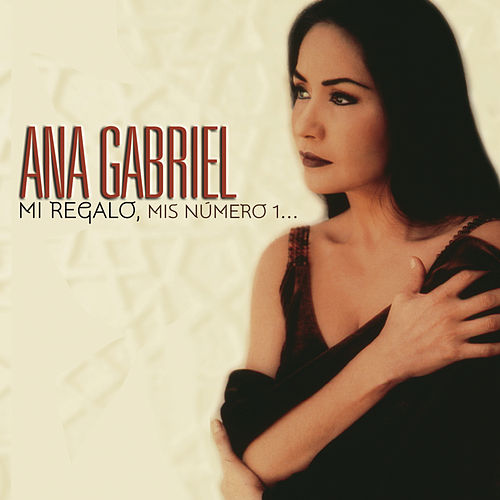 Play & Download Mi Regalo, Mis Número 1... by Ana Gabriel | Napster