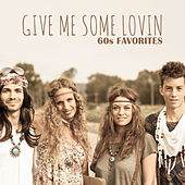 Play & Download Give Me Some Lovin - 60s Favorites by Various Artists | Napster