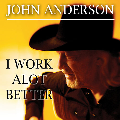 Play & Download I Work Alot Better by John Anderson | Napster
