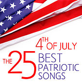 Play & Download 4th of July - The 25 Best Patriotic Songs for Independence Day by Various Artists | Napster