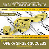 Opera Singer Success by Binaural Beat Brainwave Subliminal Systems