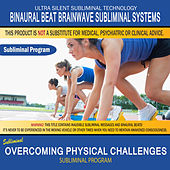 Overcoming Physical Challenges by Binaural Beat Brainwave Subliminal Systems