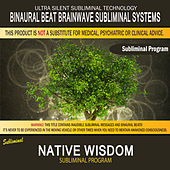 Native Wisdom by Binaural Beat Brainwave Subliminal Systems