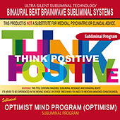 Optimist Mind Program (Optimism) by Binaural Beat Brainwave Subliminal Systems