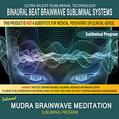Mudra Brainwave Meditation by Binaural Beat Brainwave Subliminal Systems
