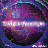 Play & Download Insight = Foresight by Alex Sanchez | Napster
