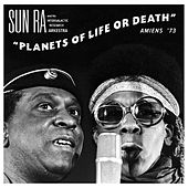 Play & Download Planets Of Life Or Death: Amiens '73 by Sun Ra | Napster