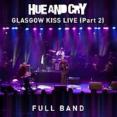 Play & Download Glasgow Kiss Live - Full Band by Hue & Cry | Napster