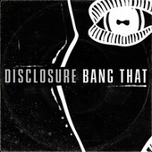 Bang That by Disclosure