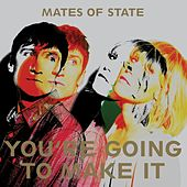 You're Going To Make It by Mates of State