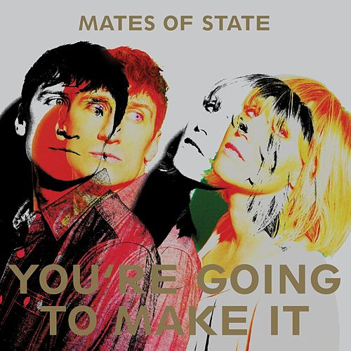 Play & Download You're Going To Make It by Mates of State | Napster