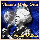 There's Only One - Anita O'Day by Anita O'Day