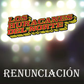 Play & Download Renunciación by Los Huracanes Del Norte | Napster