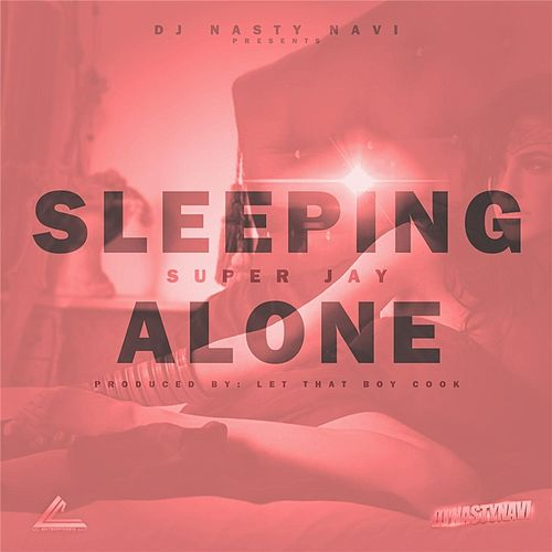 Play & Download Sleeping Alone (DJ Nasty Navi Presents) by Super Jay | Napster