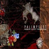 Palimpsest by Robert Scott Thompson