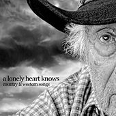 A Lonely Heart Knows - Country & Western Songs by Various Artists