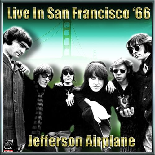 Jefferson Airplane - Live In San Francisco '65 Vol#1 by Jefferson Airplane