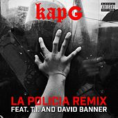 Play & Download La Policia (feat. T.I. and David Banner) by Kap G | Napster
