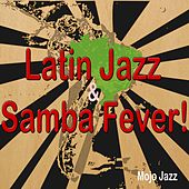 Latin Jazz & Samba Fever! (Mojo Jazz) by Various Artists