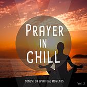 Prayer in Chill, Vol. 2 (Songs for Spiritual Moments) by Various Artists