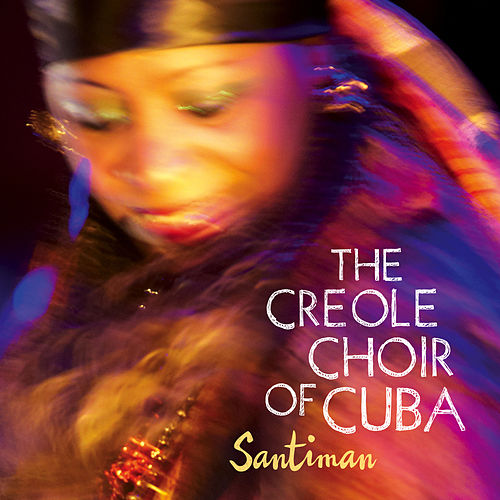 Play & Download Santiman by The Creole Choir Of Cuba | Napster