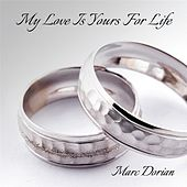 My Love Is Yours for Life by Marc Dorian