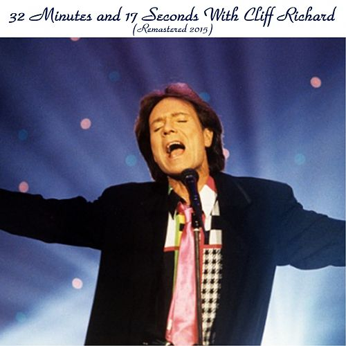 Play & Download 32 Minutes and 17 Seconds with Cliff Richard (Remastered 2015) by Cliff Richard | Napster