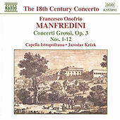 Play & Download Concerti Grossi Op. 3, Nos. 1 - 12 by Francesco Onofrio Manfredini | Napster