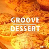 Play & Download Groove Dessert, Vol. 1 (Some Sweet Chill and Relax Music) by Various Artists | Napster