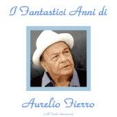 Gli anni di Aurelio Fierro (All Tracks Remastered) by Aurelio Fierro