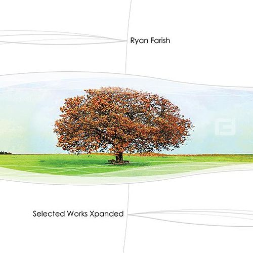 Selected Works Xpanded by Ryan Farish