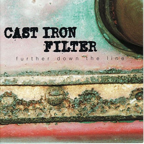 Play & Download Further Down the Line by Cast Iron Filter | Napster