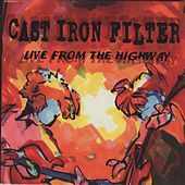 Play & Download Live from the Highway by Cast Iron Filter | Napster