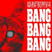 Play & Download Bang Bang Bang by We Butter The Bread With Butter | Napster