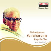 Maharajapuram Santhanam Sings for You by Maharajapuram Santhanam