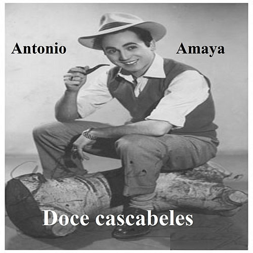 Play & Download Antonio Amaya - Doce Cascabeles by Antonio Amaya | Napster