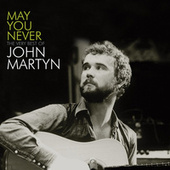 May You Never: The Very Best Of John Martyn by John Martyn