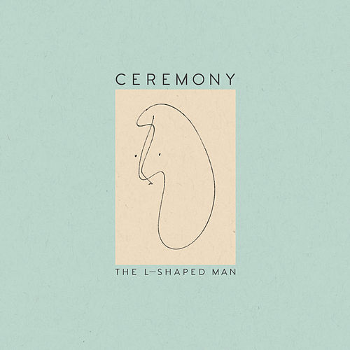 Play & Download The L-Shaped Man by Ceremony | Napster