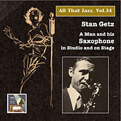 All That Jazz, Vol. 34: Stan Getz – A Man and His Saxophone in Studio and on Stage (2015 Digital Remaster) by Stan Getz